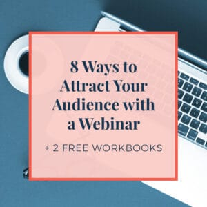 8 ways to attract your audience with a webinar + 2 Free Workbooks