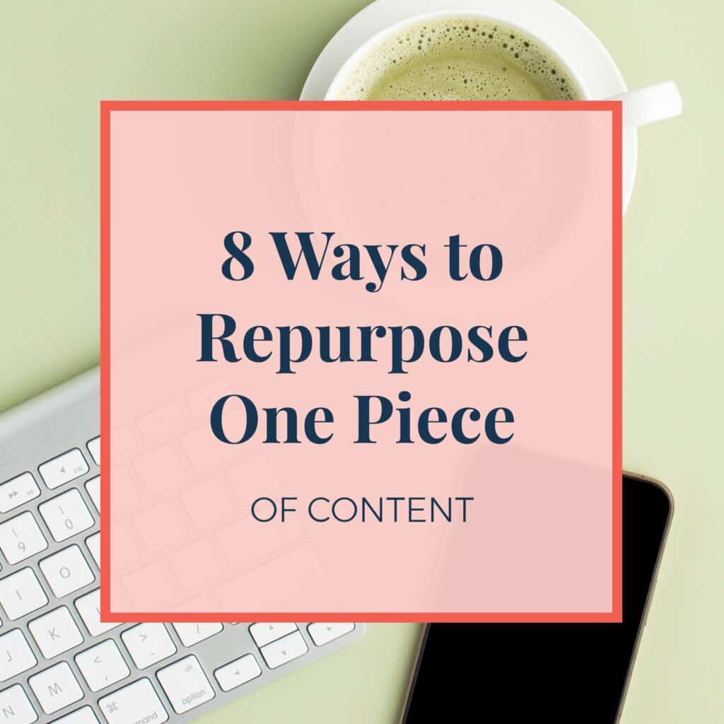 8 Ways to Repurpose One Piece of Content