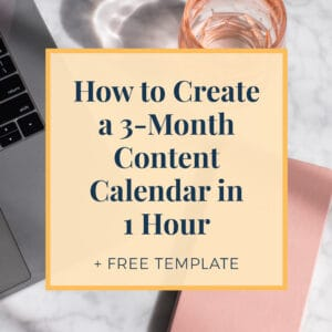 How to Create a 3-Month Content Calendar in 1 Hour + Free Template