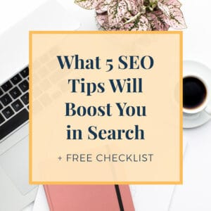 What 5 SEO Tips Will Boost You in Search and Free Checklist
