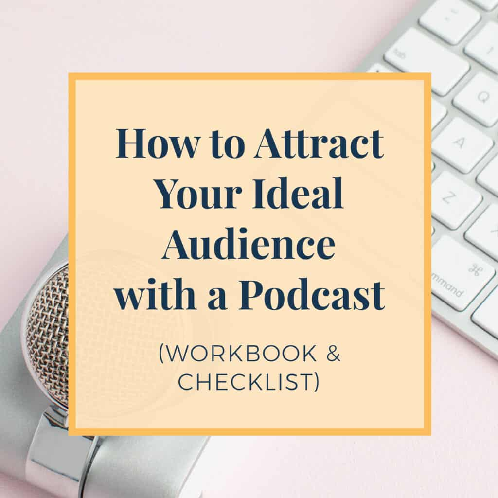 How to Attract Your Ideal Audience with a Podcast