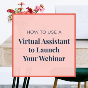 How To use a Virtual Assistant to Launch Your Webinar
