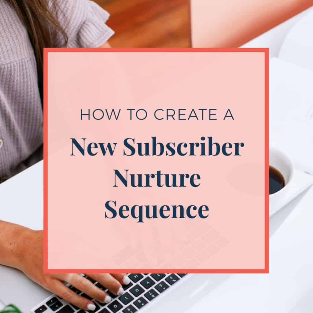How to Create A New Subscriber Nurture Sequence