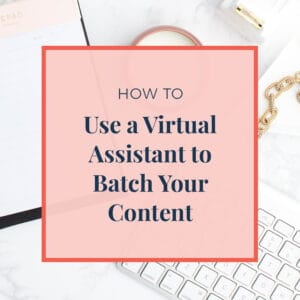 How to Use a Virtual Assistant to Batch Your Content