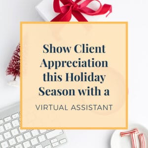 Show Client Appreciation This Holiday Season with A virtual Assistant