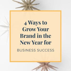 4 Ways to Grow Your Brand in the New Year