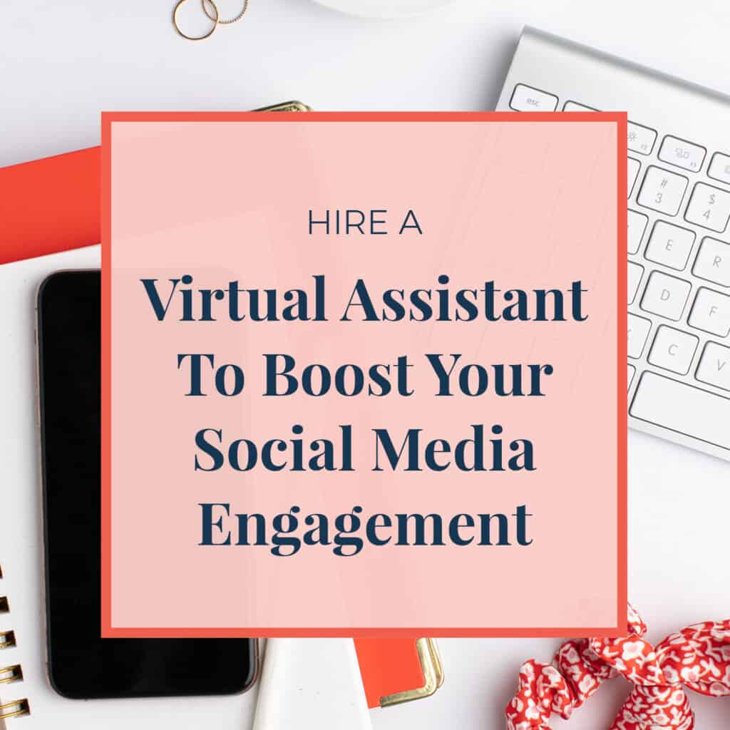 Hire a Virtual Assistant to Boost Your Social Media Engagement