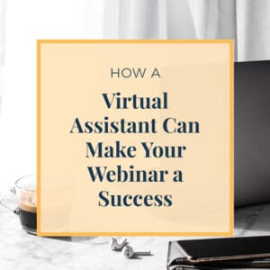 How A Virtual Assistant Can Make Your Webinar A Success