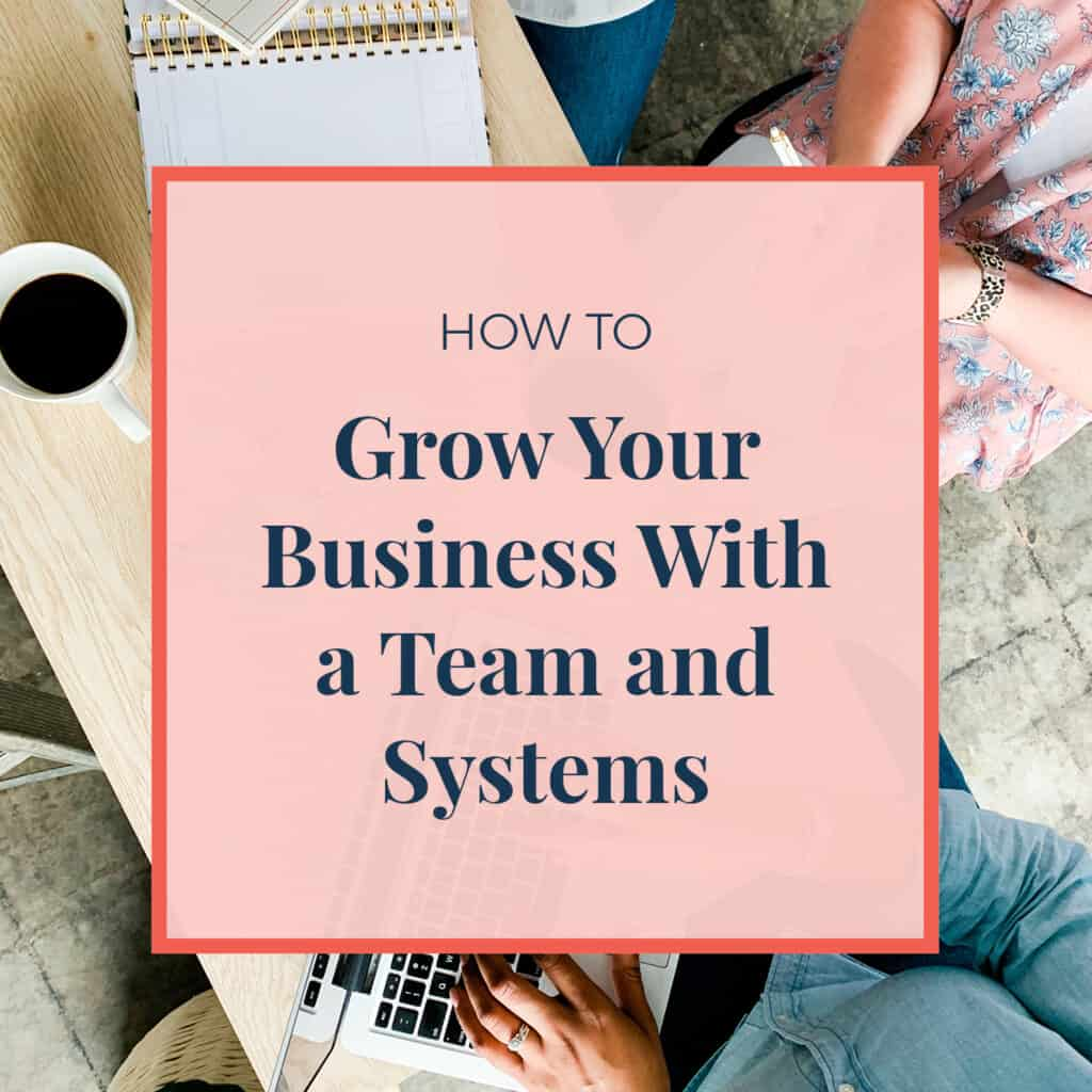 How To Grow Your Business With a Team And Systems