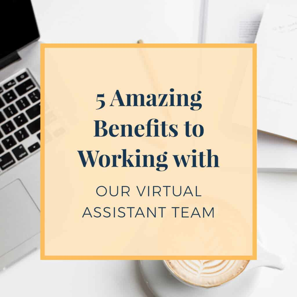 5-Amazing-Benefits-To-Working-With-Our-Virtual-Assistant-Team
