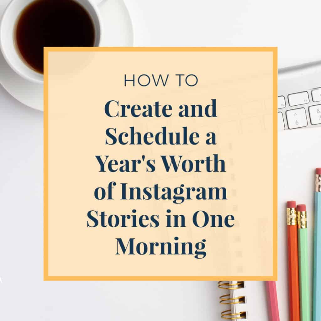JLVAS Blog Images-Schedule a year's worth of Instagram stories in one morning