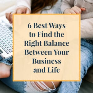JLVAS New Blog Images-6 Best Ways to Find the Right Balance Between Your Business and life