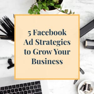 JLVAS-5 Facebook Ad Strategies to Grow Your Business