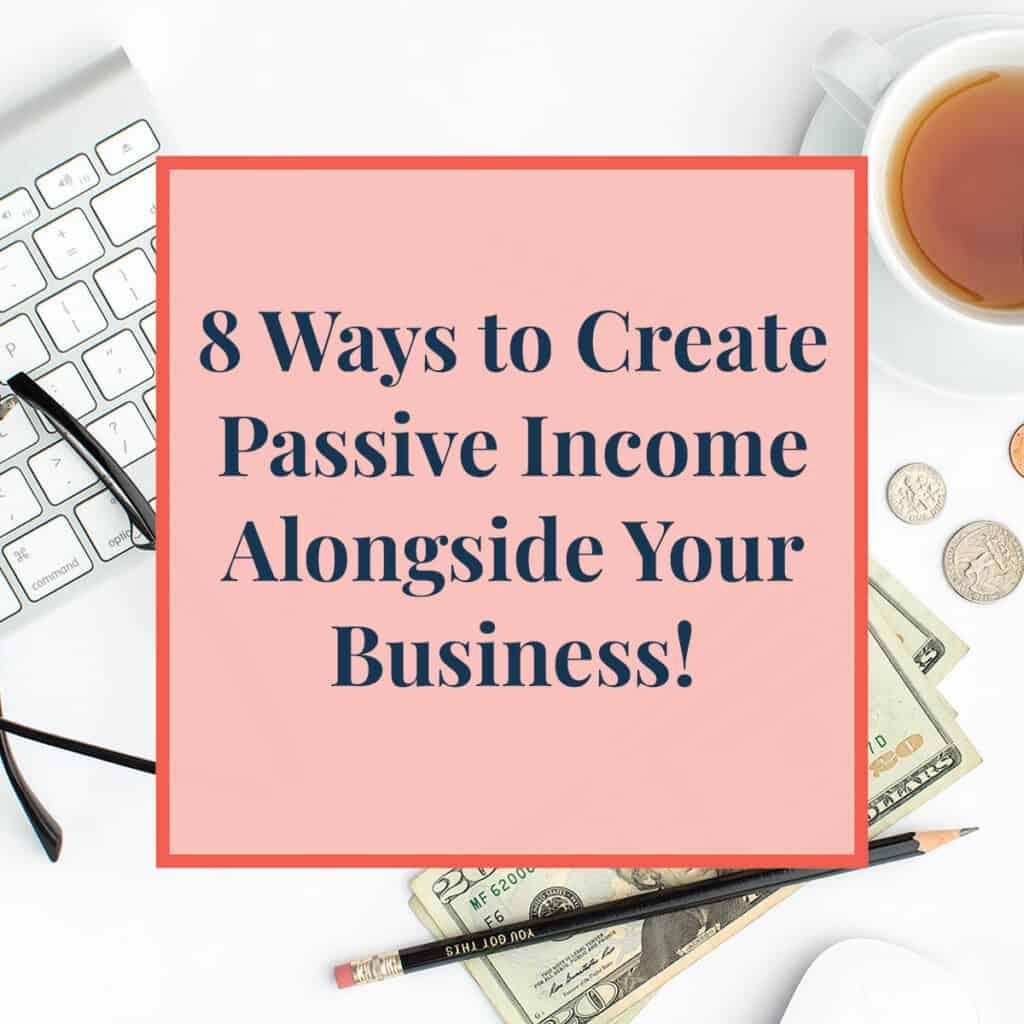 JLVAS-8 Ways to Create Passive Income Alongside Your Business!